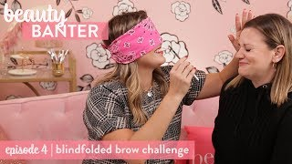 BEAUTY BANTER   blindfolded brows challenge