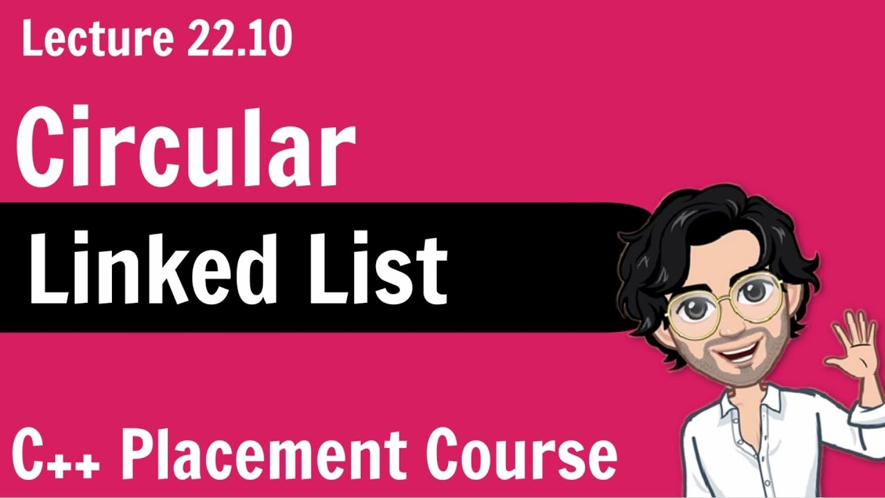 Circular Linked List - C++ Placement Course | Lecture 22.10
