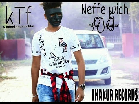Neffe wich || Rohit thakur || New punjabi official video 2018. [ Thakur Records Presents] KTF
