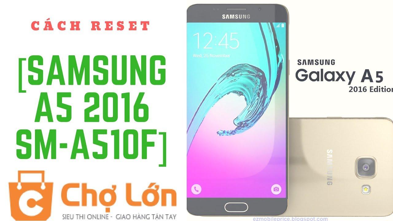 [Samsung A5 2016 SM-A510F] Cách Reset Khôi Phục Cài Đặt Gốc