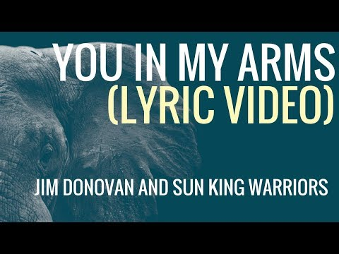 You in My Arms : Jim Donovan and Sun King Warriors : Lyric Video