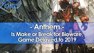 Anthem is Make or Break for a Worried Bioware, Game Delayed to 2019