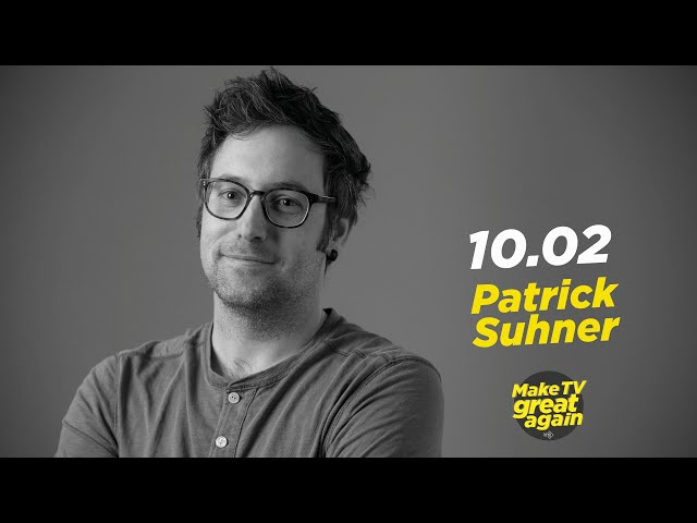 Make TV Great Again S1 E24 - Tonight Patrick Suhner