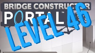 Bridge Constructor Portal Level 46 The Braid