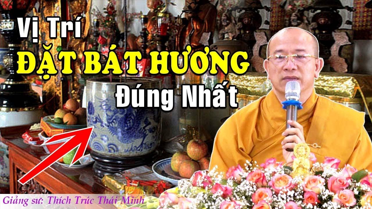 Trên bàn thờ nên đặt vị trí bát hương thế nào cho ĐÚNG và CHUẨN nhất? – Thầy Thích Trúc Thái Minh