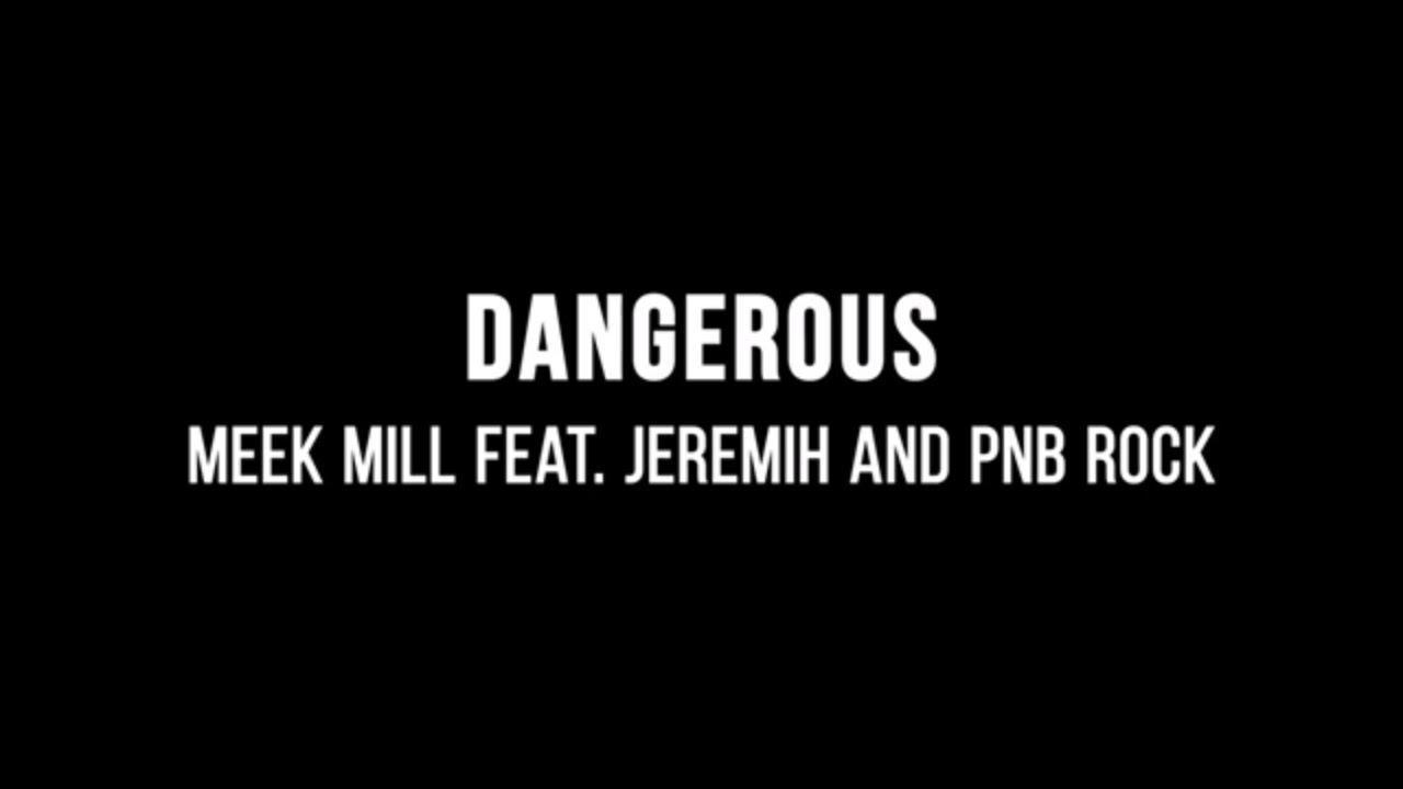 Download Meek Mill - Dangerous (ft. Jeremih & PnB Rock) (Lyrics)