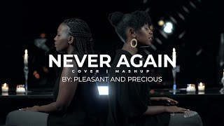 NEVER AGAIN Cover | Mashup By Pleasant and Precious