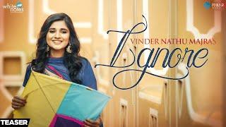 Ignore - Vinder Nathu Majra   Upcoming Punjabi Songs 2017   White Notes Entertainment