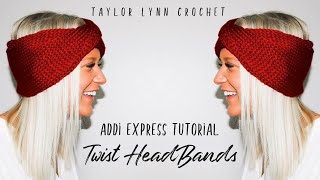 Twist Headband Addi Express Tutorial - Taylor Lynn Crochet