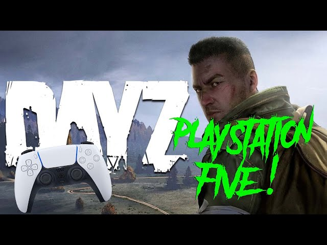 DayZ On the PS5 (Using the Controllers Microphone) ... (Impressions Part #1)