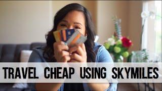 How I Travel Cheap Using SkyMiles | Travel Reward Credit Cards