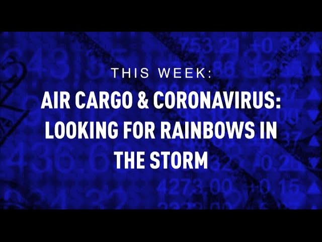 Air Cargo & Coronavirus: Looking for Rainbows in the Storm