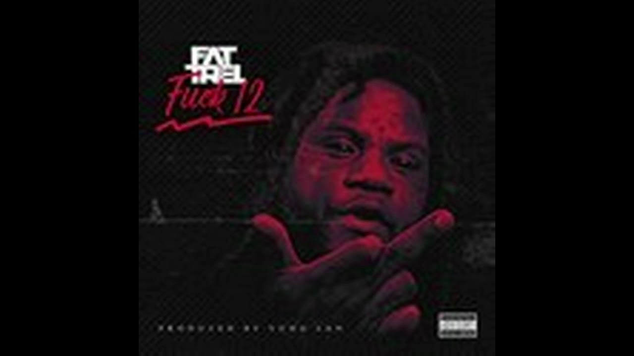 Download Fat Trel - F*ck 12 ( First Day Out ) ( Audio )