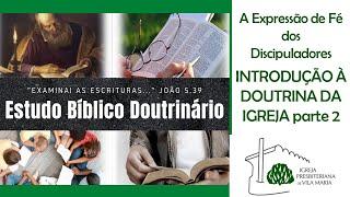 ESTUDO BÍBLICO DOUTRINÁRIO - A DOUTRINA DA IGREJA PARTE 2