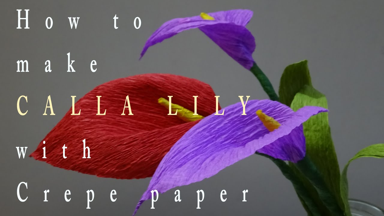 Diy How To Make Calla Lilly With Crepe Paper Youtube