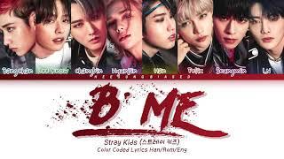 STRAY KIDS 스트레이 키즈 'B Me' Color Coded Lyrics Han/Rom/Eng