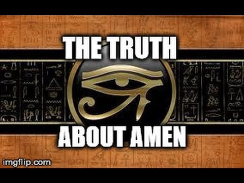 The Truth about Amen - You Are Praying To A Time Traveling Ancient Egyptian God