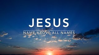 Jesus (Name Above All Names) - Deep Prayer Music | Worship Music | Christian Meditation Music