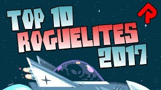 Top 10 Best Roguelites 2017: The Year of The Roguelite?