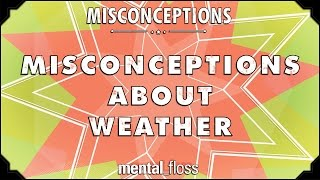 Misconceptions about Weather - mental_floss on YouTube (Ep. 31)