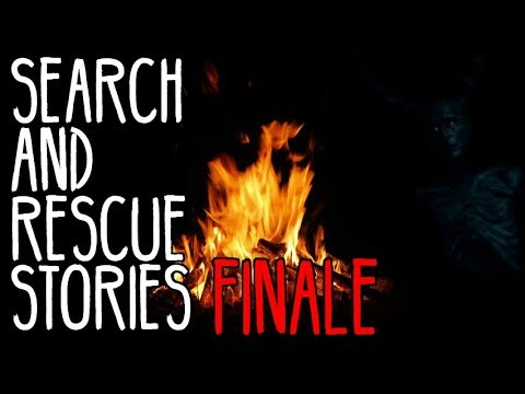 Stories From Search and Rescue FINALE | NoSleep