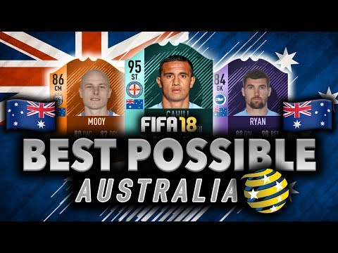 BEST POSSIBLE AUSTRALIA SQUAD BUILDER | FIFA 18 | w/ CAHILL, MOOY, & RYAN