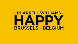 Pharrell Williams - Happy (Happy in Belgium - We are from Brussels) - #HAPPYDAY March 20