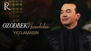 Ozodbek Nazarbekov - Yiglarmisan  Озодбек Назарбеков - Йиглармисан (music version)