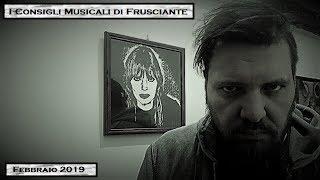 I Consigli Musicali di Frusciante: Febbraio 2019
