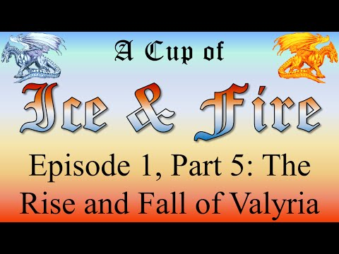 The Rise and Fall of Valyria - A Cup of Ice and Fire: Episode 1, Part 5 of 7