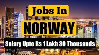 Jobs In Norway (EUROPE) || Salary Upto 1 Lakh 30 Thousands | CV Selection || Gulf Job Requirement