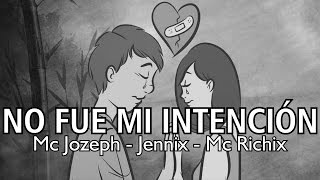 NO FUE MI INTENCIÓN 😞 Mc Jozeph, Mc Richix & Jennix | Rap Romántico 2019