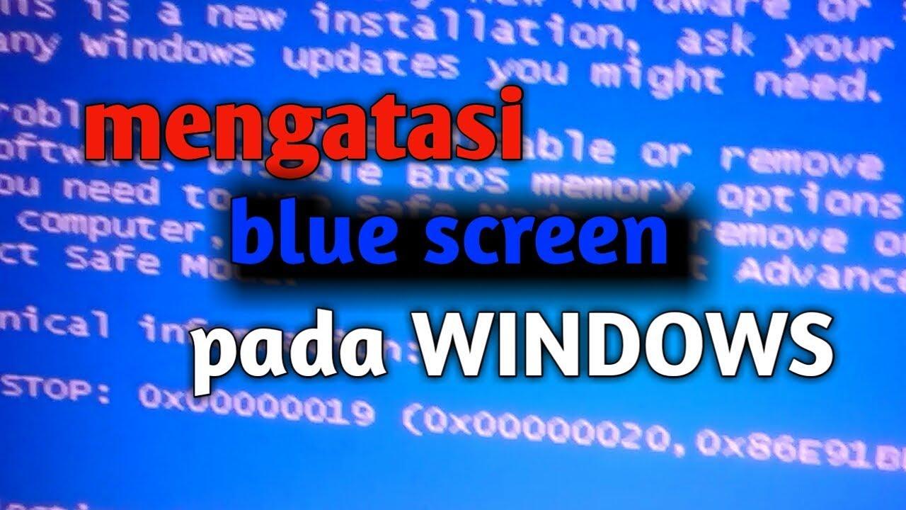 Cara Mengatasi Blue Screen Pada Windows Youtube