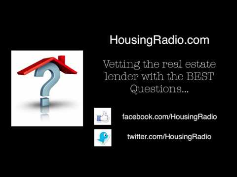 Housing Radio Vetting the Real Estate Lender with Questions