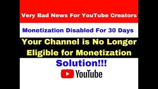 Your Channel is No Longer Eligible for Monetization Solution!!! Bad News For YouTube Creators