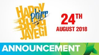 Happy Phirr Bhag Jayegi | Running On 24th August 2018