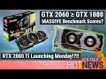 GTX 2060 As Fast as GTX 1080! & RTX 2080 TI Launching Monday!