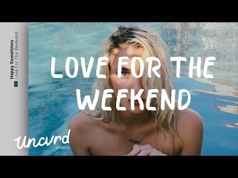 Happy Sometimes - Love For The Weekend (Lyrics / Lyric Video)