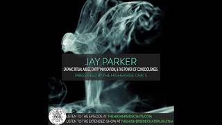 Jay Parker | Satanic Ritual Abuse, Entity Invocation, & The Power of Consciousness