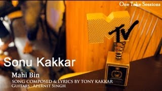 Mahi Bin - Sonu Kakkar - One Take Sessions