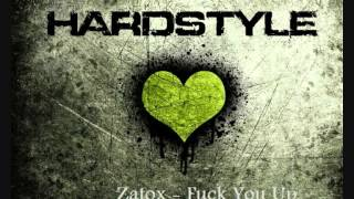 Zatox - Fuck You Up (HQ)