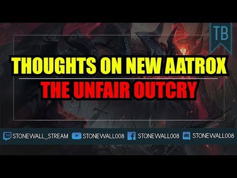 Thoughts On New Aatrox - The Unfair Outcry Of The Community