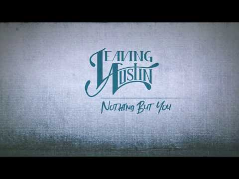 Leaving Austin - Nothing But You (Official Lyric Video)