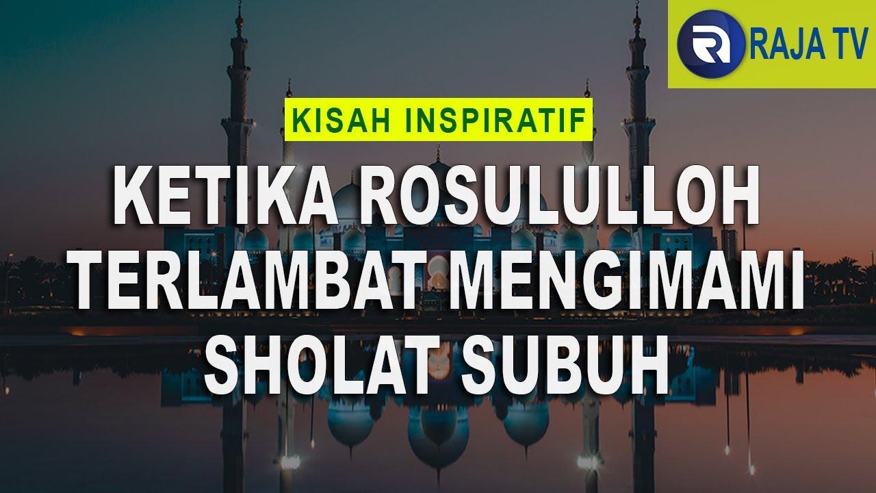 Kisah Inspiratif Islami - Ketika Rosululloh Terlambat Sholat Subuh