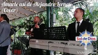 AMARTE ASÍ. Alejandro Lerner. (Cover ). BODAS Y RECEPCIONES EN MEDELLÍN