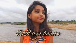 zaara-sk-dil-kya-karein-cover-song-2020