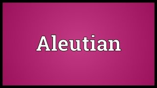 Aleutian Meaning