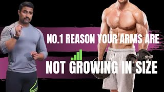 NO.1 REASON YOUR ARMS ARE NOT GROWING IN SIZE