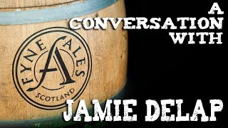 A CONVERSATION WITH Jamie Delap of Fyne Ales