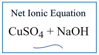How to Write the Net Ionic Equation for CuSO4 + NaOH = Cu(OH)2 + Na2SO4